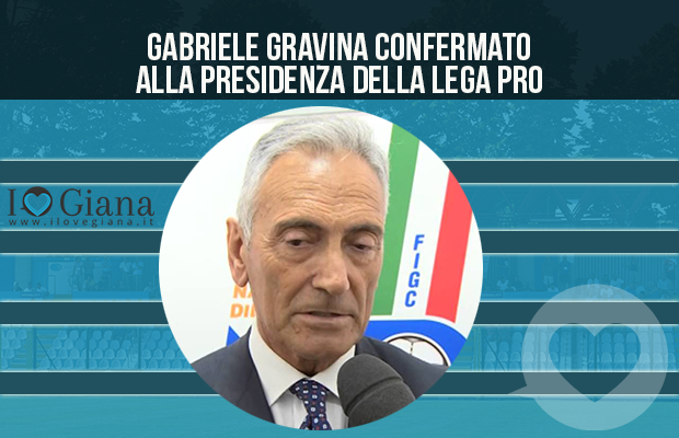 lega-pro-girone-a-www-ilovegiana-it-giana-erminio-gabriele-gravina-confermato-alla-presidenza-della-lega-pro