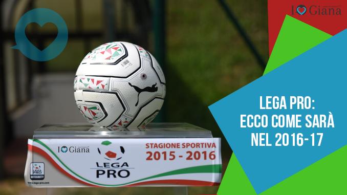 Lega Pro_ecco come sarà nel 2016-17 www.ilovegiana.it
