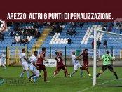 serie c girone a Arezzo altri 6 punti di penalizzazione