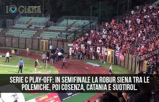 Serie C play-off semifinale Robur Siena polemiche Cosenza Catania Sudtirol